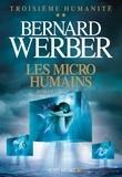Bernard Werber et Bernard Werber - Les Micro-humains - Troisième humanité - tome 2.