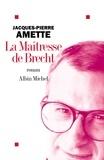 Jacques-Pierre Amette - La Maîtresse de Brecht.