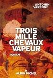 Antonin Varenne - Trois mille chevaux vapeur.