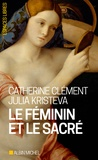 Catherine Clément et Julia Kristeva - Le féminin et le sacré.