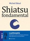 Michel Odoul - Shiatsu fondamental - Tome 3, La philosophie.