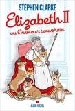Stephen Clarke - Elizabeth II ou l'humour souverain.