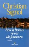 Nos si beaux rêves de jeunesse : roman / Christian Signol | Signol, Christian (1947-....). Auteur