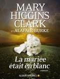Mary Higgins Clark et Alafair Burke - La mariée était en blanc.