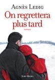 On regrettera plus tard   Ledig, Agnès (1972-....). Auteur