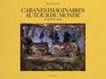 Nicolas Henry - Cabanes imaginaires autour du monde - Worlds in the making.