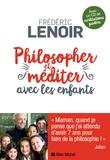 Philosopher et méditer avec les enfants / Frédéric Lenoir | LENOIR, Frédéric. Auteur