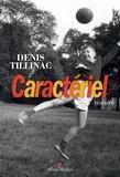 Caractériel / Denis Tillinac | Tillinac, Denis (1947-....)
