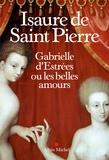 Gabrielle d'Estrées ou Les belles amours / Isaure de SaintPierre | Saint-Pierre, Isaure de (1944-....)