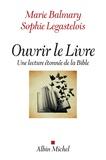 Marie Balmary et Sophie Legastelois - Ouvrir le Livre - Une lecture étonnée de la Bible.
