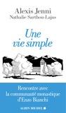 Un vie simple : rencontre avec la communauté monastique d'Enzo Bianchi / Alexis Jenni, Nathalie Sarthou-Lajus | Jenni, Alexis (1963-....)