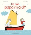Ce que papa m'a dit / Astrid Desbordes, Pauline Martin | Desbordes, Astrid