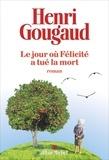 Henri Gougaud - Le jour où Félicité a tué la mort.