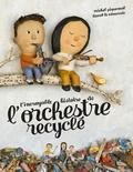 L'incroyable histoire de l'orchestre recyclé / Michel Piquemal | Piquemal, Michel (1954-....). Auteur