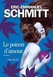 Éric-Emmanuel Schmitt - Le Poison d'amour.