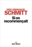 Éric-Emmanuel Schmitt - Si on recommençait.