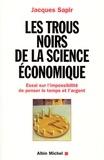 Jacques Sapir - Les Trous noirs de la science économique - Essai sur l'impossibilité de penser le temps et l'argent.