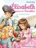 Annie Jay - La Dame à la rose - Elisabeth princesse à Versailles - tome 3.