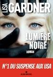 Lumière noire : roman / Lisa Gardner | Gardner, Lisa (19..-....) - romancière. Auteur