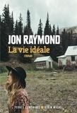 Jon Raymond - La vie idéale.