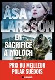 En sacrifice à Moloch : roman / Åsa Larsson | Larsson, Åsa (1966-....). Auteur