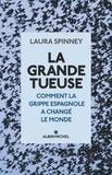 La grande tueuse : comment la grippe espagnole a changé le monde / Laura Spinney   Spinney, Laura. Auteur