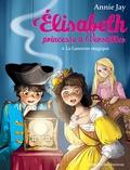 Annie Jay - Elisabeth, princesse à Versailles Tome 8 : La lanterne magique.