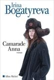 Camarade Anna : roman / Irina Bogatyreva | Bogatyreva, Irina Sergeevna (1982-....). Auteur