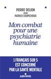 Pierre Delion et Patrick Coupechoux - Mon combat pour une psychiatrie humaine.
