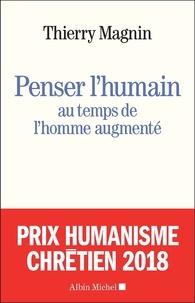 Thierry Magnin - Penser l'humain au temps de l'homme augmenté - Face aux défis du transhumanisme.