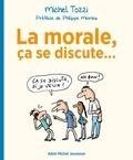 Michel Tozzi - La Morale ça se discute....