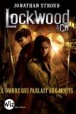 Jonathan Stroud - Lockwood & Co - tome 4 - L'ombre qui parlait aux morts.