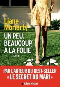 Liane Moriarty - Un peu beaucoup à la folie.