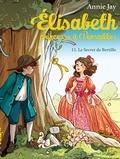 Annie Jay - Le Secret de Bertille - Elisabeth princesse à Versailles - tome 11.