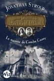 Jonathan Stroud - Agence Lockwood & Co Chasseurs de Fantômes - tome 1 - Le manoir de Combe Carey.