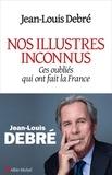 Jean-Louis Debré - Nos illustres inconnus - Ces oubliés qui ont fait la France.