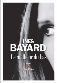 Inès Bayard - Le malheur du bas.