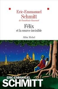 Eric-Emmanuel Schmitt - Le cycle de l'invisible - Félix et la source invisible.