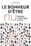 France Guillain - Le bonheur d'être nu - Le naturisme, un autre regard sur la vie.
