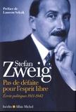 Stefan Zweig - Pas de défaite pour l'esprit libre - Ecrits politiques 1911-1942.