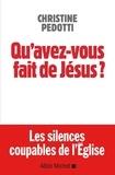 Christine Pedotti - Qu'avez-vous fait de Jésus ? - Lettre à ceux par qui le scandale est arrivé.