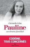 Christelle Cebo - Pauline, un drame familial - Codéine, tous concernés.