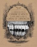 Alice Breuil - Le cahier de recettes de Catherine de Médicis - Et autres dames illustres du château de Chenonceau.