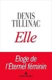 Denis Tillinac - Elle - Eloge de l'Eternel féminin.