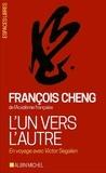 François Cheng - L'un vers l'autre - En voyage avec Victor Segalen.