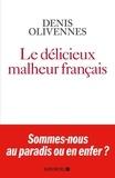 Denis Olivennes - Le délicieux malheur français.