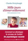 Charles Fernyhough - Mille jours d'émerveillement - De la naissance à 3 ans.