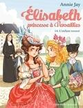 Annie Jay - Elisabeth, princesse à Versailles Tome 14 : L'Enfant trouvé.