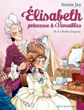Annie Jay - Elisabeth, princesse à Versailles Tome 16 : Le rubis disparu.