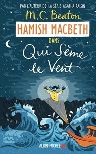 M. C. Beaton - Hamish Macbeth Tome 6 : Qui sème le vent.